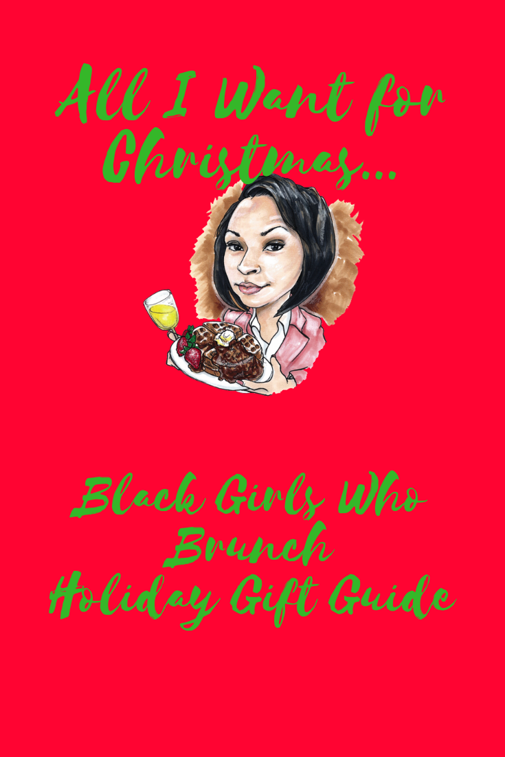 All I Want for Christmas: Black Girls Who Brunch Holiday Gift Guide