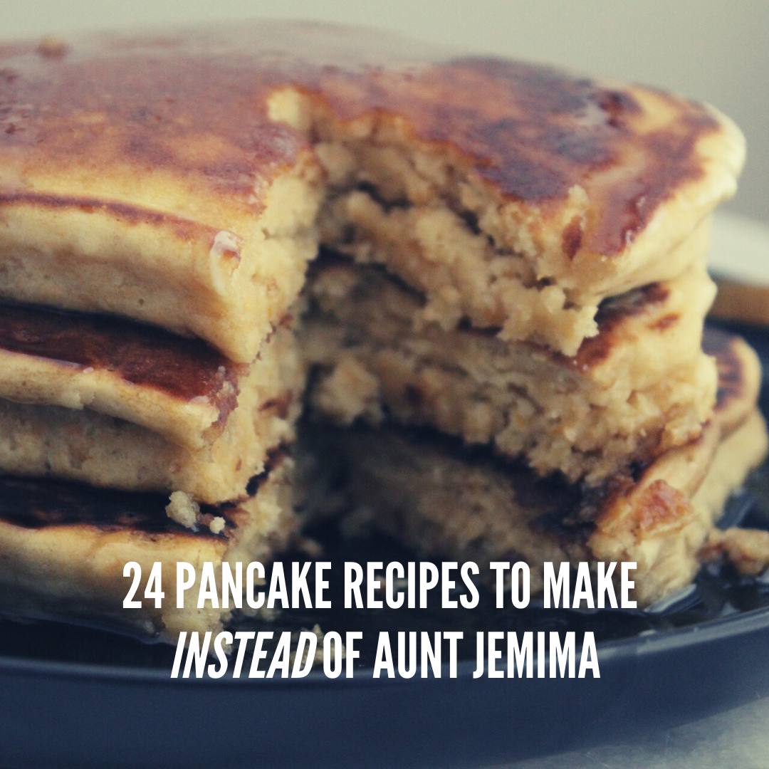 24 Pancake Recipes to Make Instead of Aunt Jemima